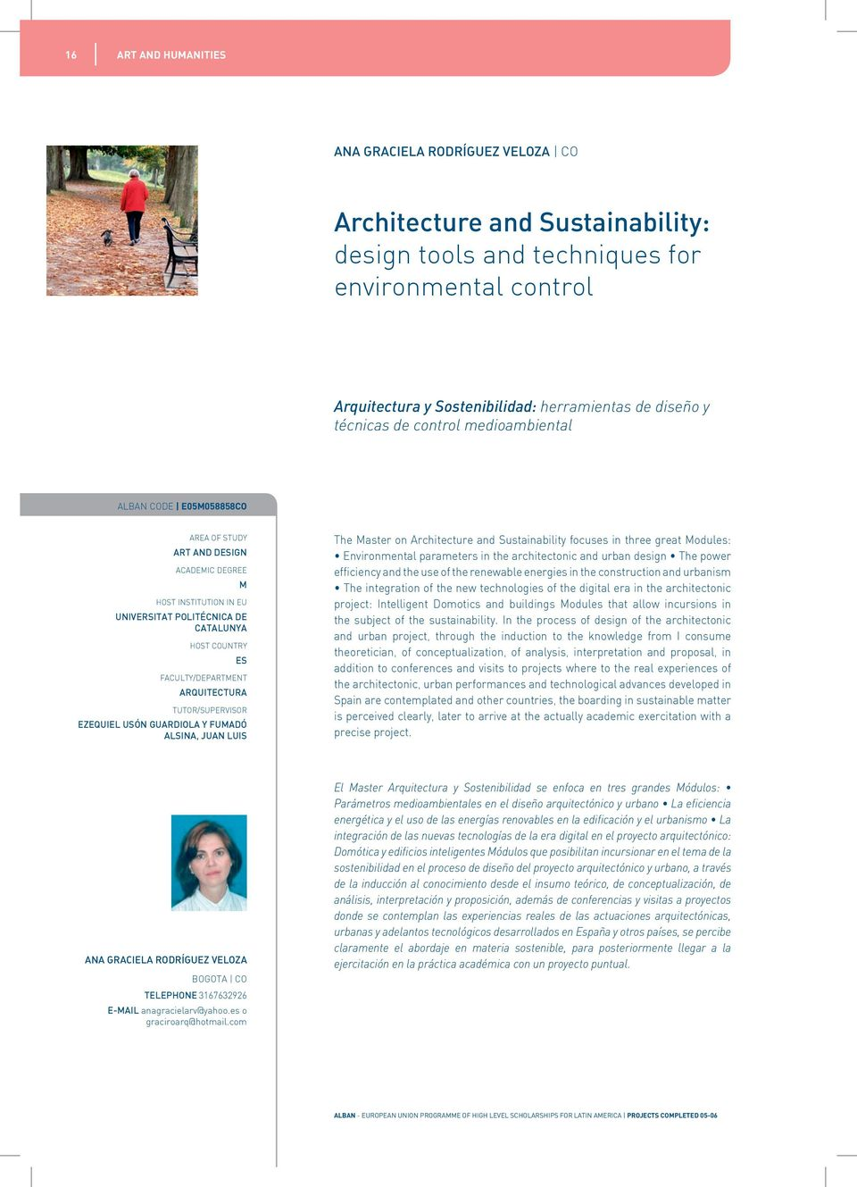 Architecture and Sustainability focuses in three great odules: Environmental parameters in the architectonic and urban design The power efficiency and the use of the renewable energies in the