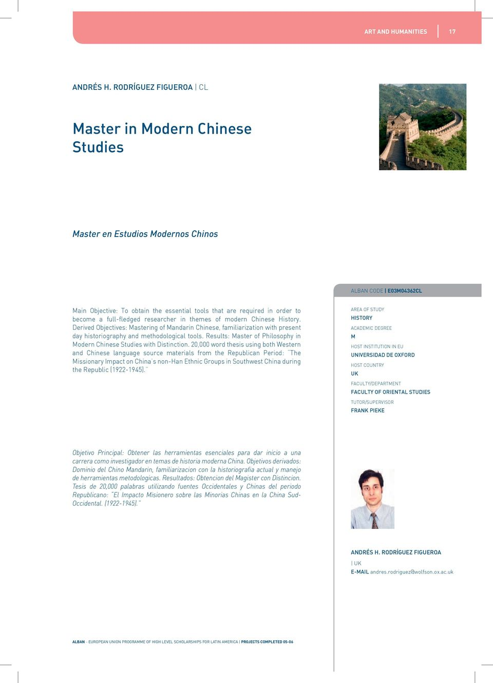 full-fledged researcher in themes of modern Chinese History. Derived Objectives: astering of andarin Chinese, familiarization with present day historiography and methodological tools.