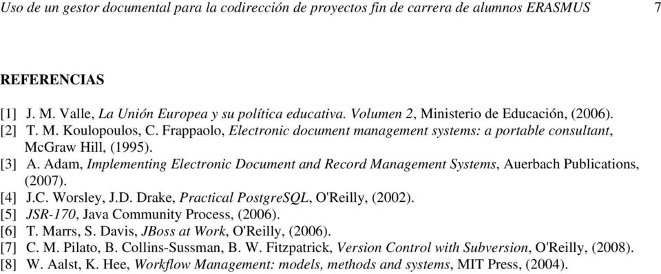 Adam, Implementing Electronic Document and Record Management Systems, Auerbach Publications, (2007). [4] J.C. Worsley, J.D. Drake, Practical PostgreSQL, O'Reilly, (2002).