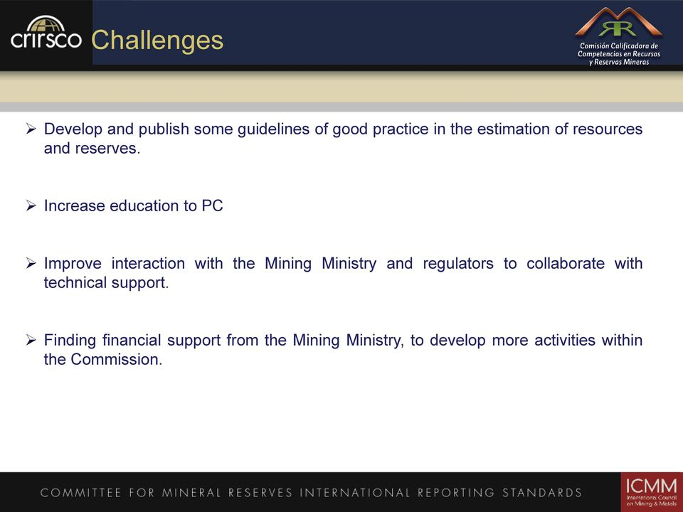 Increase education to PC Improve interaction with the Mining Ministry and