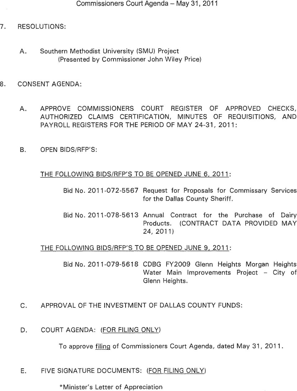 OPEN BIDS/RFP'S: THE FOLLOWING BIDS/RFP'S TO BE OPENED JUNE 6, 2011: Bid No. 2011-072-5567 Request for Proposals for Commissary Services for the Dallas County Sheriff. Bid No. 2011-078-5613 Annual Contract for the Purchase of Dairy Products.