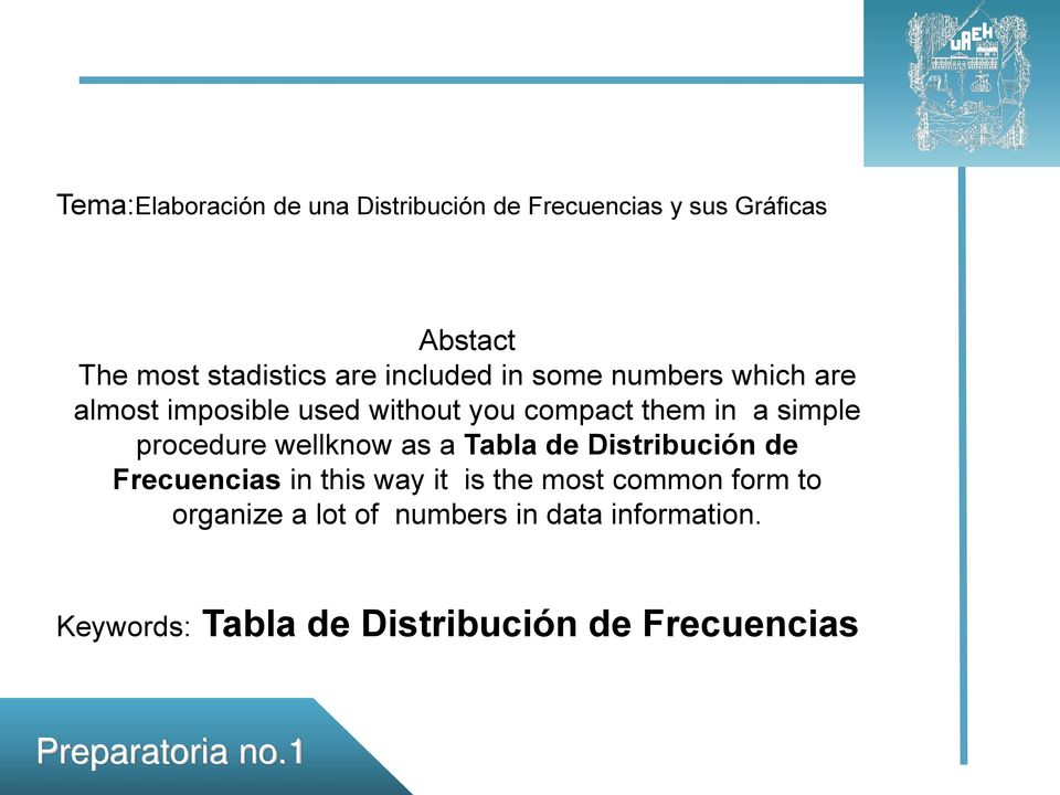 procedure wellknow as a Tabla de Distribución de Frecuencias in this way it is the most common