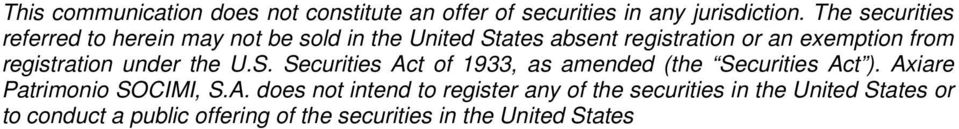 registration under the U.S. Securities Act of 1933, as amended (the Securities Act ). Axiare Patrimonio SOCIMI, S.