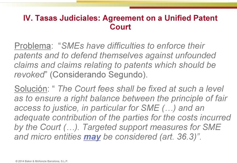 Solución: The Court fees shall be fixed at such a level as to ensure a right balance between the principle of fair access to justice, in