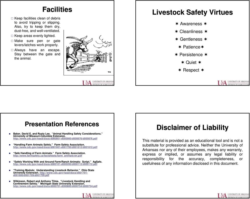 Livestock Safety Virtues Awareness Cleanliness Gentleness Patience Persistence Quiet Respect Presentation References Baker, David E. and Rusty Lee. Animal Handling Safety Considerations.