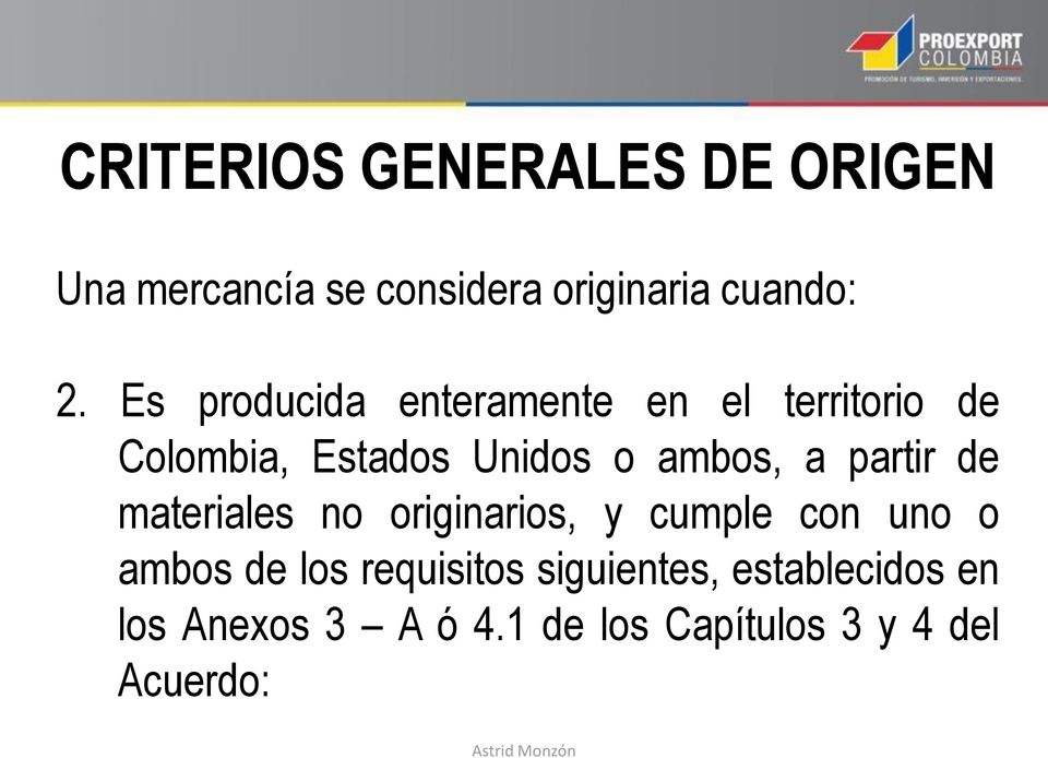 partir de materiales no originarios, y cumple con uno o ambos de los requisitos