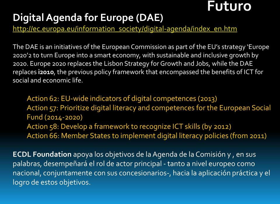 Europe 2020 replaces the Lisbon Strategy for Growth and Jobs, while the DAE replaces i2010, the previous policy framework that encompassed the benefits of ICT for social and economic life.
