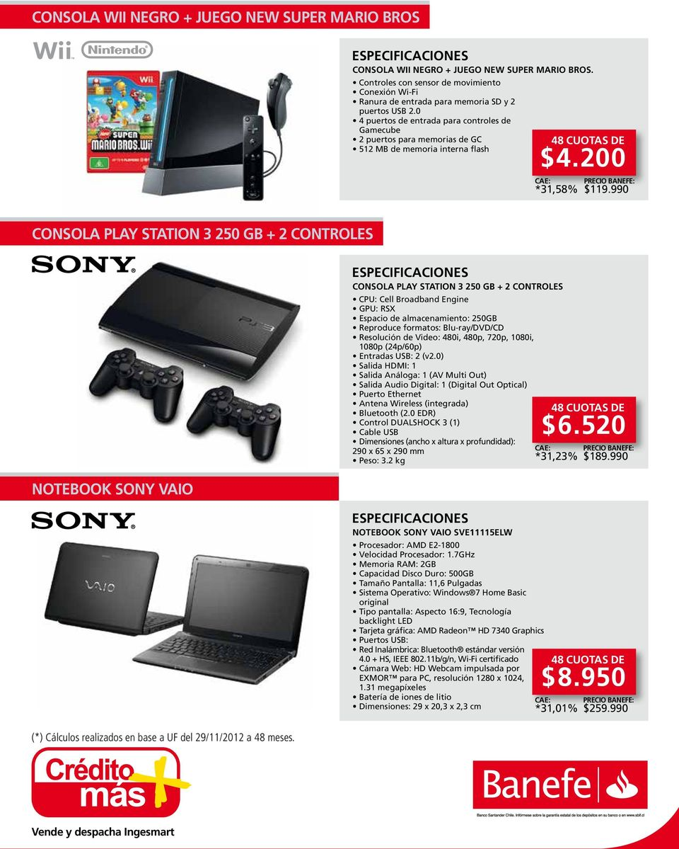 990 CONSOLA PLAY STATION 3 250 GB + 2 CONTROLES NOTEBOOK SONY VAIO CONSOLA PLAY STATION 3 250 GB + 2 CONTROLES CPU: Cell Broadband Engine GPU: RSX Espacio de almacenamiento: 250GB Reproduce formatos: