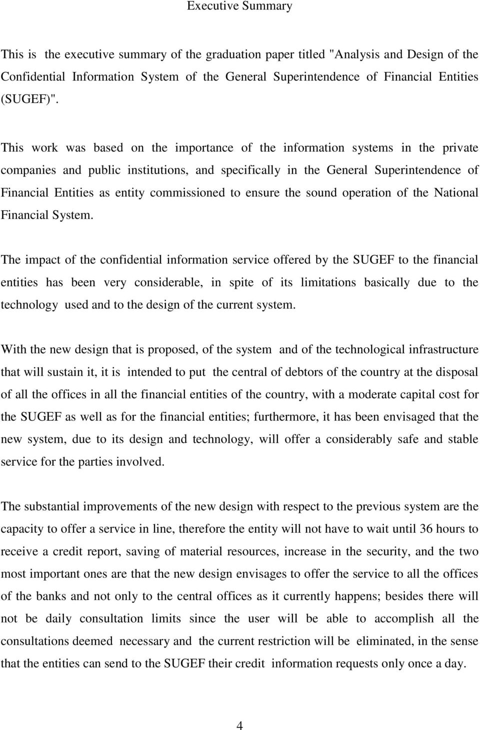 This work was based on the importance of the information systems in the private companies and public institutions, and specifically in the General Superintendence of Financial Entities as entity