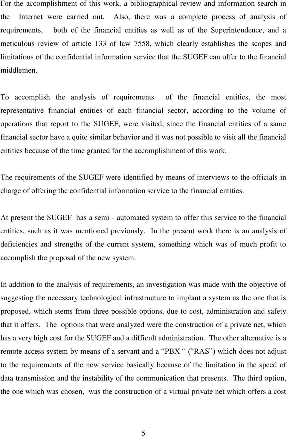 establishes the scopes and limitations of the confidential information service that the SUGEF can offer to the financial middlemen.
