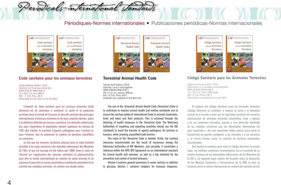 : F 214, Prix : 60 Disponible et mis à jour sur le site Web Terrestrial Animal Health Code Twenty-third Edition, 2014 Volumes I and II sold together ISBN 978-92-9044-933-1 29.7 x 21 cm, approx.