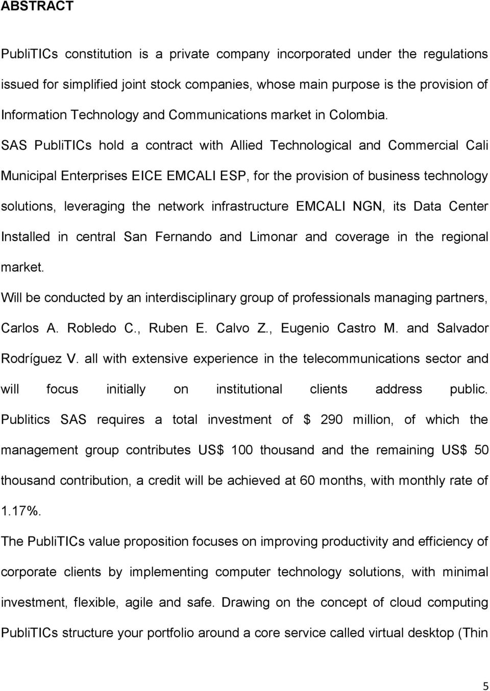 SAS PubliTICs hold a contract with Allied Technological and Commercial Cali Municipal Enterprises EICE EMCALI ESP, for the provision of business technology solutions, leveraging the network