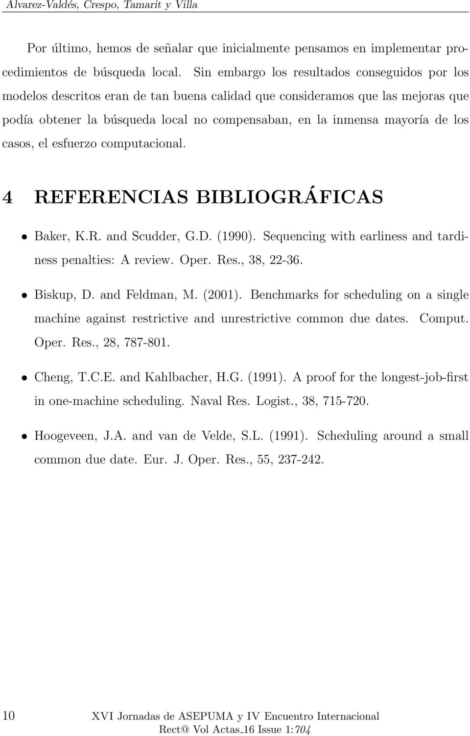 de los casos, el esfuerzo computacional. 4 REFERENCIAS BIBLIOGRÁFICAS Baker, K.R. and Scudder, G.D. (1990). Sequencing with earliness and tardiness penalties: A review. Oper. Res., 38, 22-36.