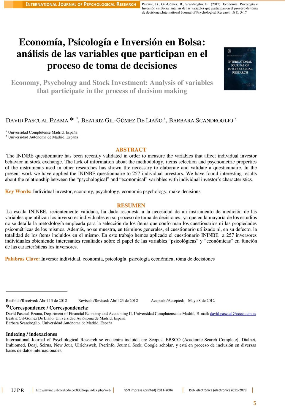 variables that participate in the process of decision making DAVID PASCUAL EZAMA *, a, BEATRIZ GIL-GÓMEZ DE LIAÑO b, BARBARA SCANDROGLIO b a Universidad Complutense Madrid, España b Universidad