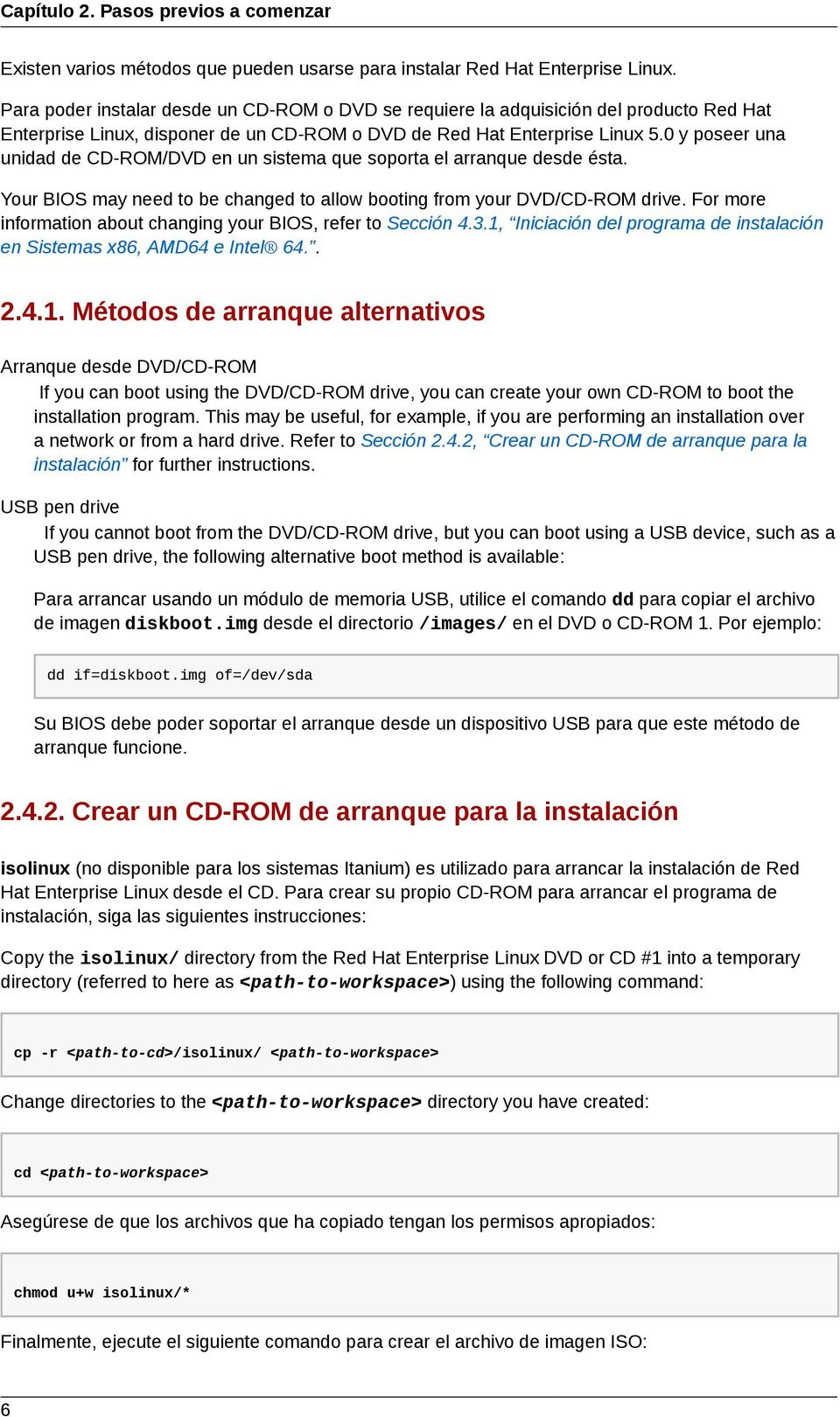 0 y poseer una unidad de CD-ROM/DVD en un sistema que soporta el arranque desde ésta. Your BIOS may need to be changed to allow booting from your DVD/CD-ROM drive.