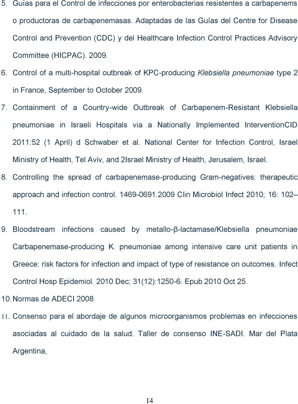 Control of a multi-hospital outbreak of KPC-producing Klebsiella pneumoniae type 2 in France, September to October 2009. 7.