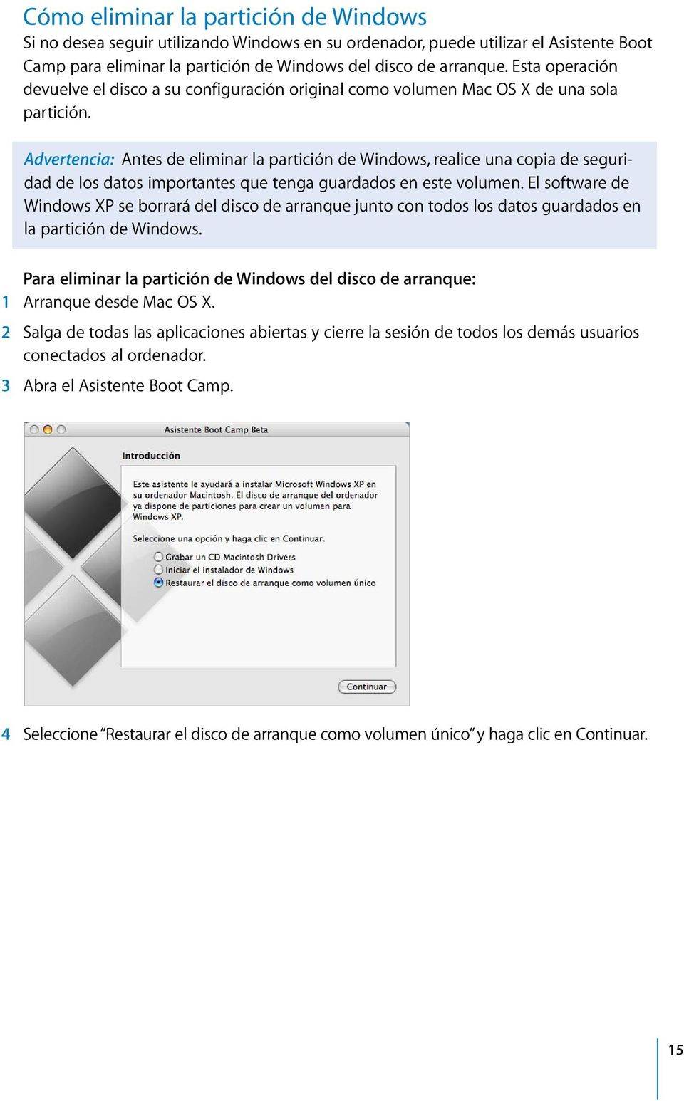 Advertencia: Antes de eliminar la partición de Windows, realice una copia de seguridad de los datos importantes que tenga guardados en este volumen.