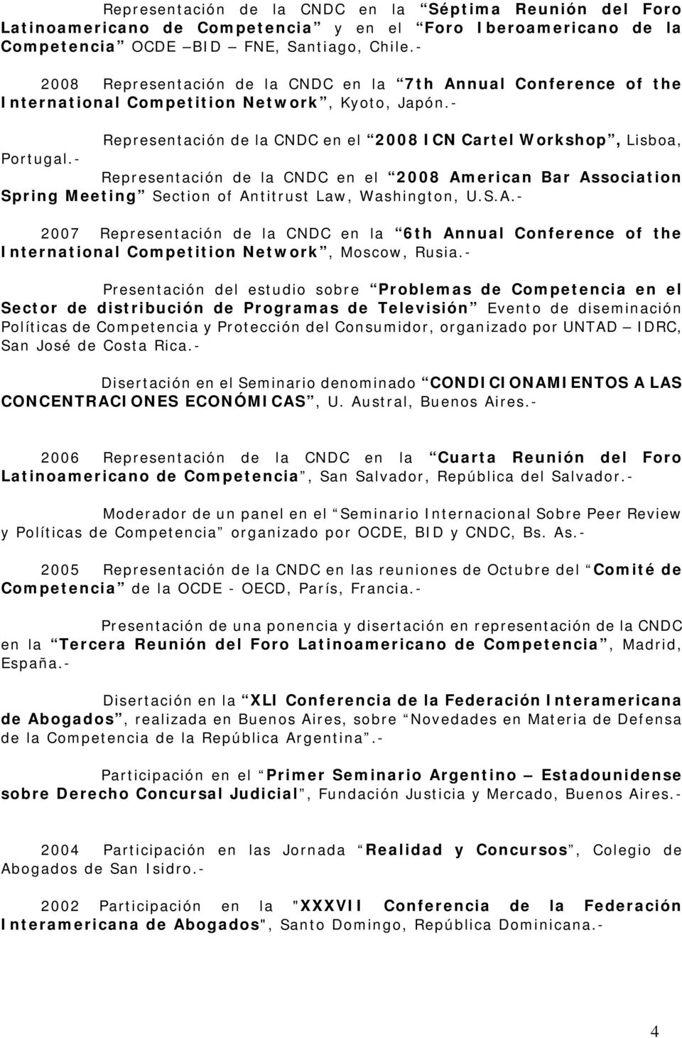 - Representación de la CNDC en el 2008 American Bar Association Spring Meeting Section of Antitrust Law, Washington, U.S.A.- 2007 Representación de la CNDC en la 6th Annual Conference of the International Competition Network, Moscow, Rusia.