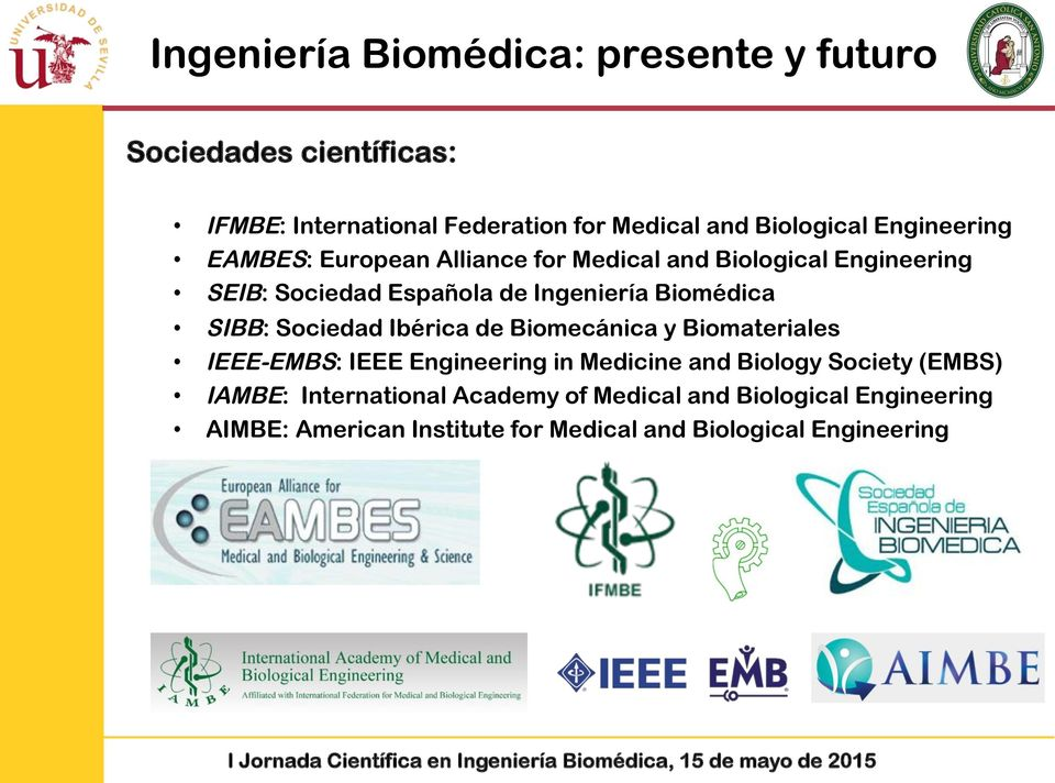 SIBB: Sociedad Ibérica de Biomecánica y Biomateriales IEEE-EMBS: IEEE Engineering in Medicine and Biology Society (EMBS)