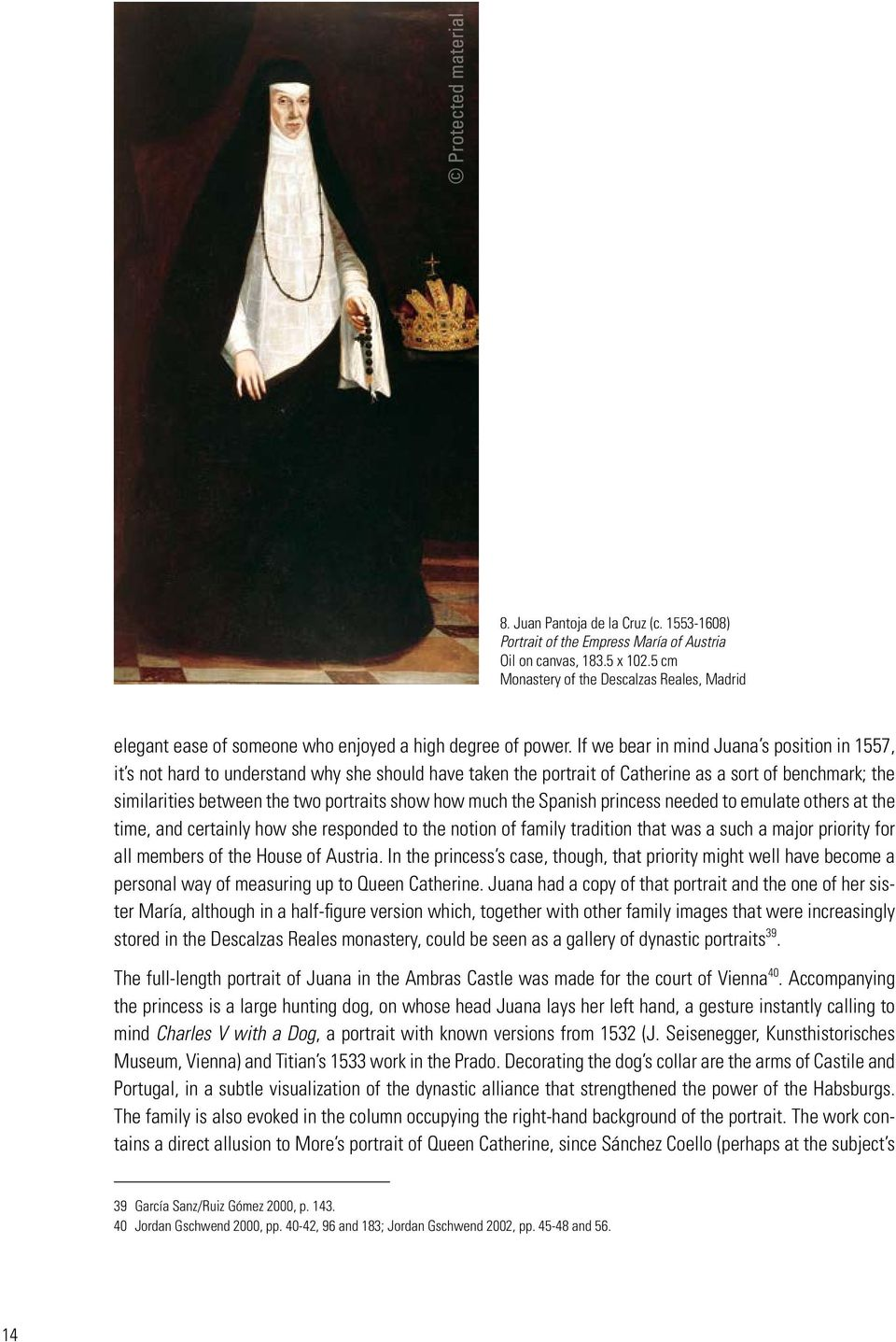 If we bear in mind Juana s position in 1557, it s not hard to understand why she should have taken the portrait of Catherine as a sort of benchmark; the similarities between the two portraits show