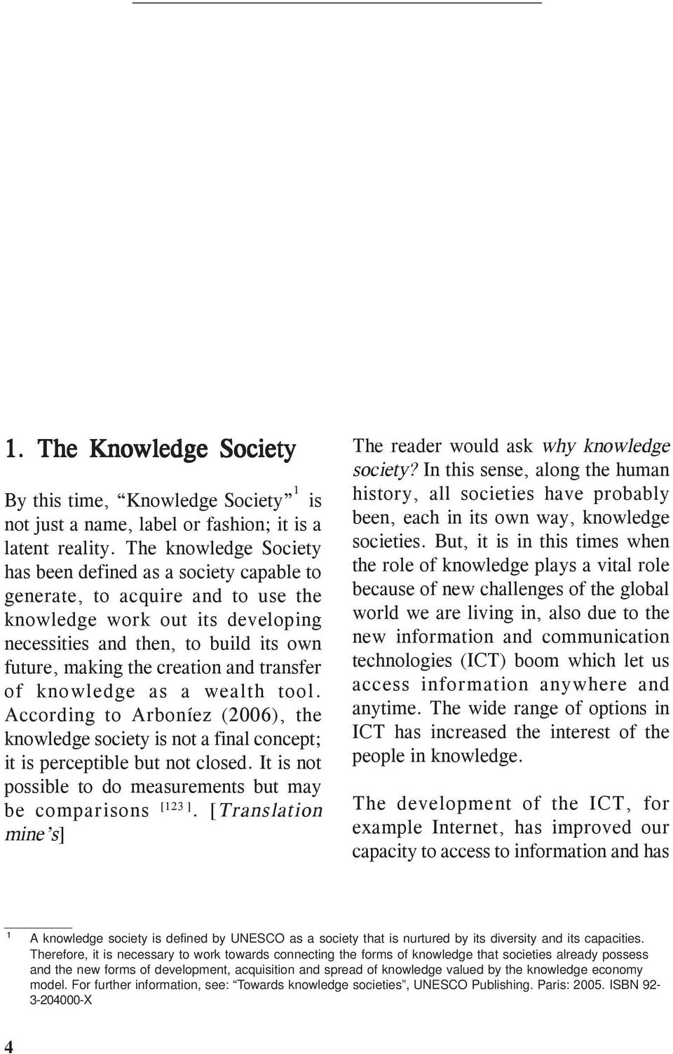 and transfer of knowledge as a wealth tool. According to Arboníez (2006), the knowledge society is not a final concept; it is perceptible but not closed.