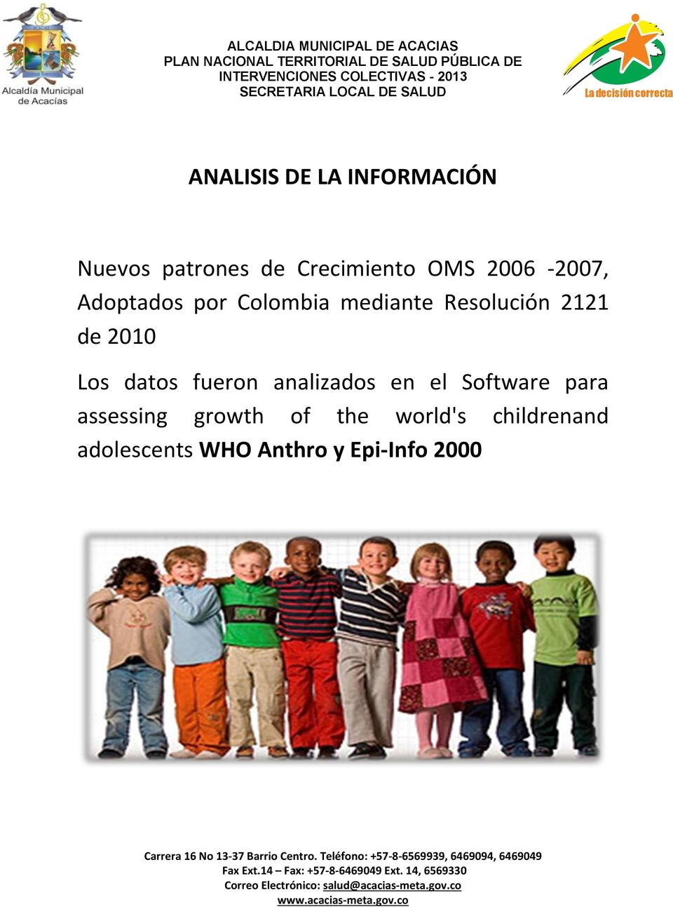 2010 Los datos fueron analizados en el Software para assessing