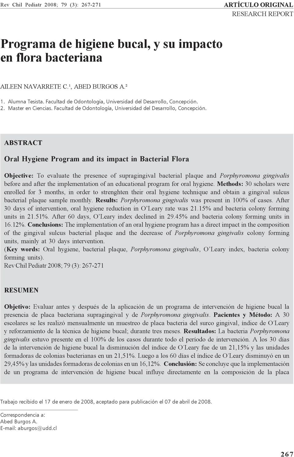 ABSTRACT Oral Hygiene Program and its impact in Bacterial Flora Objective: To evaluate the presence of supragingival bacterial plaque and Porphyromona gingivalis before and after the implementation