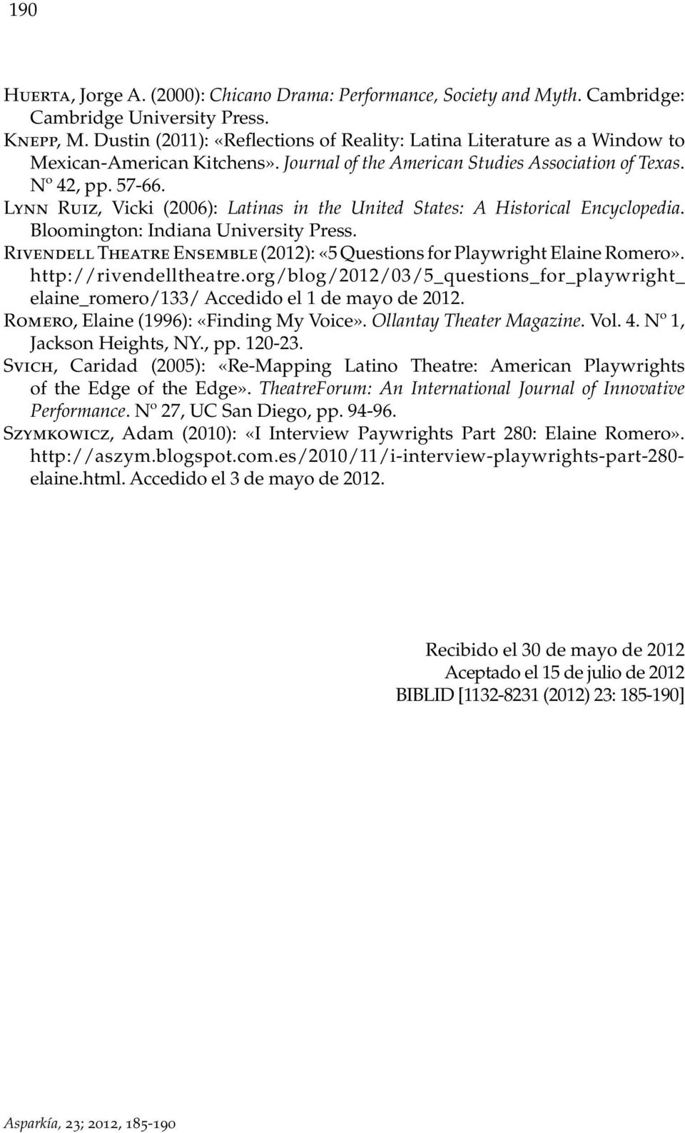 Lynn Ruiz, Vicki (2006): Latinas in the United States: A Historical Encyclopedia. Bloomington: Indiana University Press. Rivendell Theatre Ensemble (2012): «5 Questions for Playwright Elaine Romero».