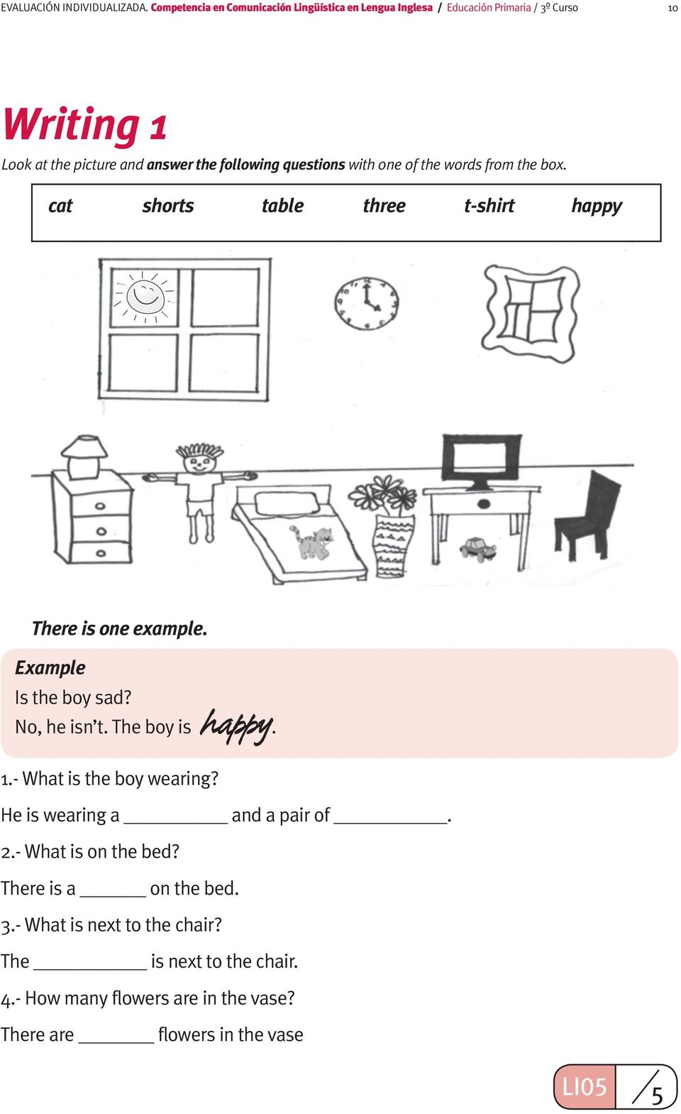 following questions with one of the words from the box. cat shorts table three t-shirt happy There is one example. Example Is the boy sad?