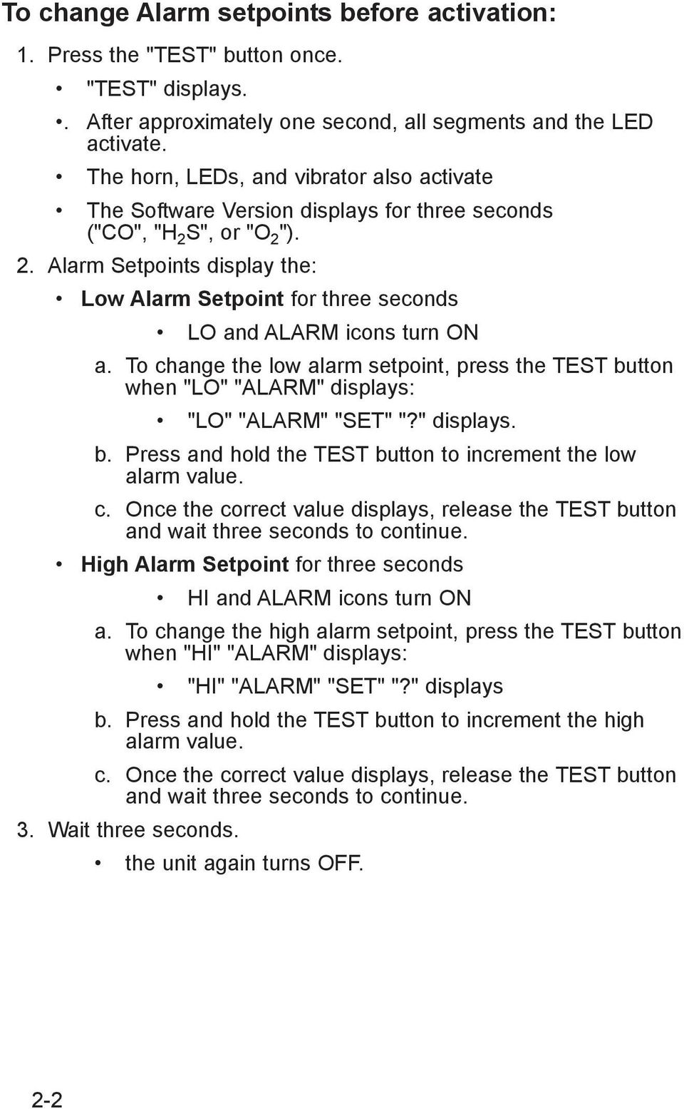 "To change the low alarm setpoint, press the TEST button when ""LO"" ""ALARM"" displays: ""LO"" ""ALARM"" ""SET"" ""?"" displays. b. Press and hold the TEST button to increment the low alarm value. c. Once the correct value displays, release the TEST button and wait three seconds to continue."