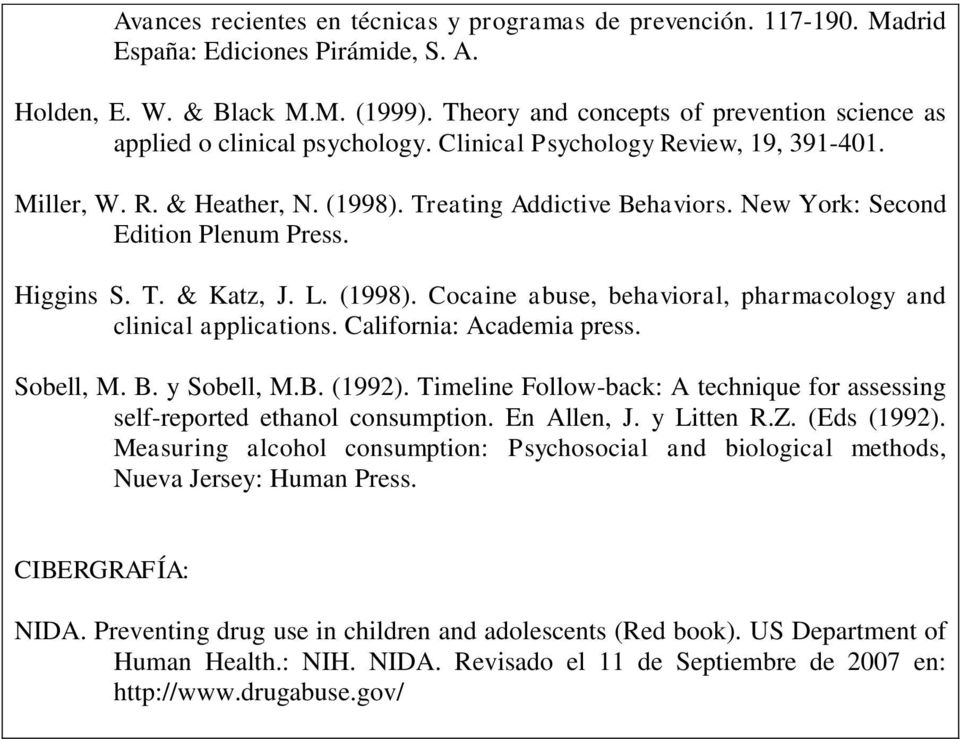 New York: Second Edition Plenum Press. Higgins S. T. & Katz, J. L. (1998). Cocaine abuse, behavioral, pharmacology and clinical applications. California: Academia press. Sobell, M. B. y Sobell, M.B. (1992).