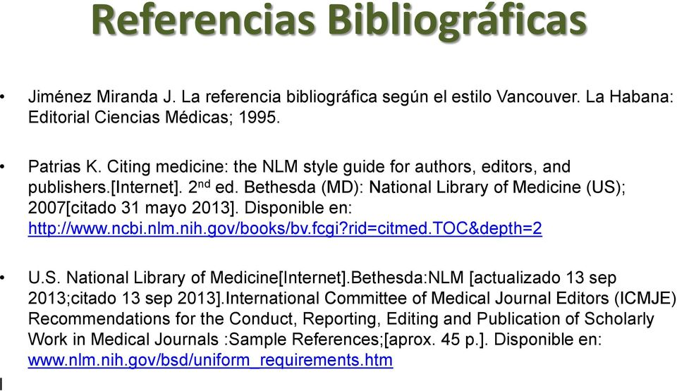 Disponible en: http://www.ncbi.nlm.nih.gov/books/bv.fcgi?rid=citmed.toc&depth=2 U.S. National Library of Medicine[Internet].Bethesda:NLM [actualizado 13 sep 2013;citado 13 sep 2013].