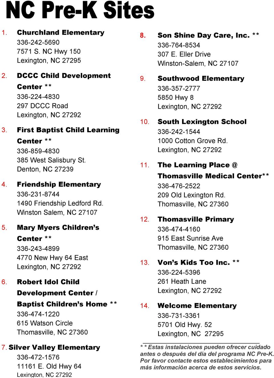 Mary Myers Children s Center ** 336-243-4899 4770 New Hwy 64 East 6. Robert Idol Child Development Center / Baptist Children s Home ** 336-474-1220 615 Watson Circle Thomasville, NC 27360 7.