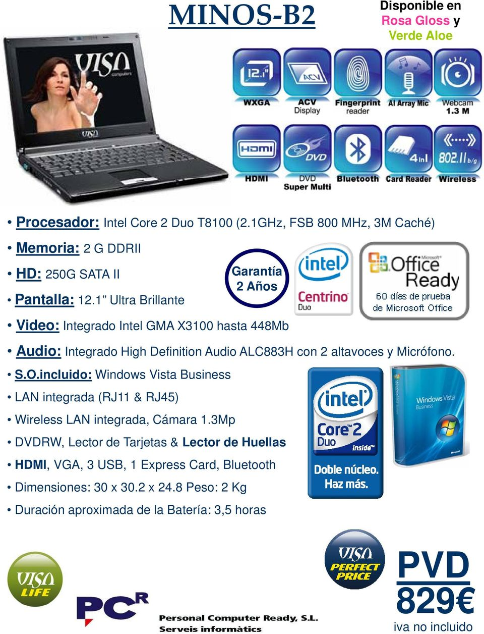 1 Ultra Brillante Video: Integrado Intel GMA X3100 hasta 448Mb Audio: Integrado High Definition Audio ALC883H con 2
