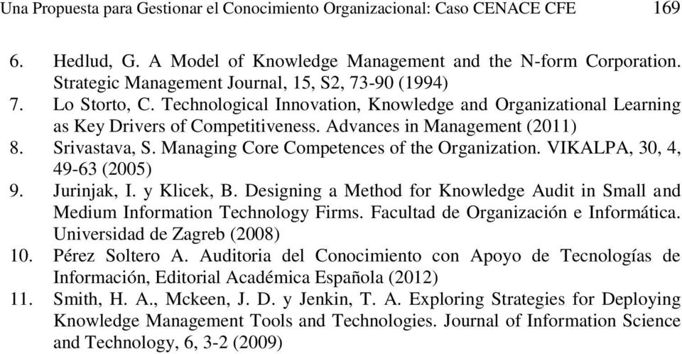 Srivastava, S. Managing Core Competences of the Organization. VIKALPA, 30, 4, 49-63 (2005) 9. Jurinjak, I. y Klicek, B.