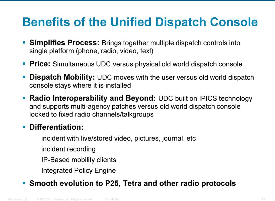 and Beyond: UDC built on IPICS technology and supports multi-agency patches versus old world dispatch console locked to fixed radio channels/talkgroups Differentiation: