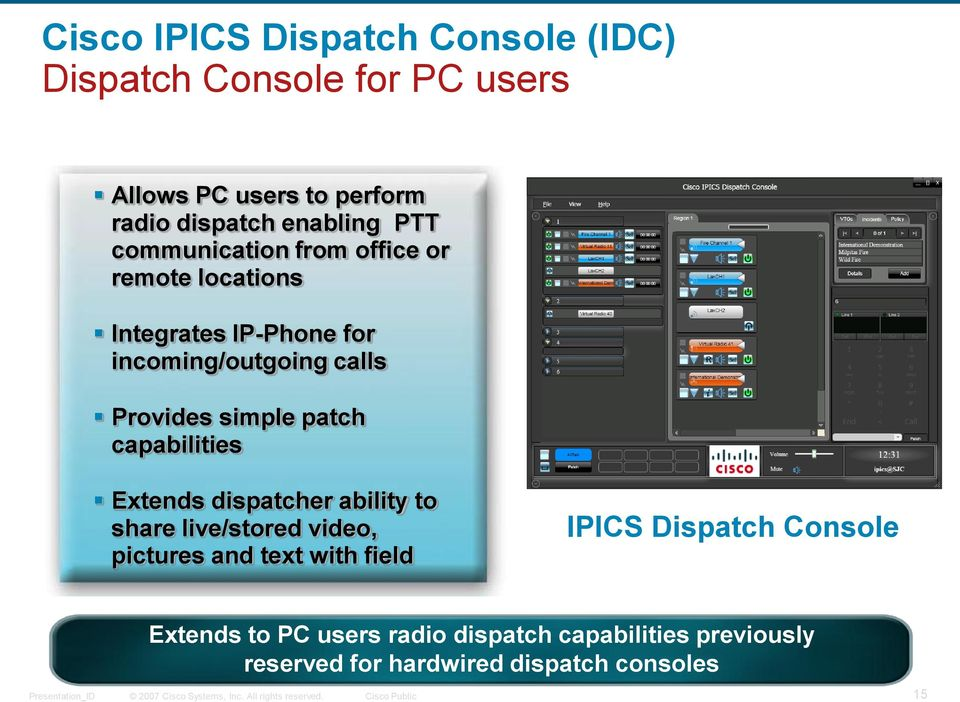 Provides simple patch capabilities Extends dispatcher ability to share live/stored video, pictures and text with