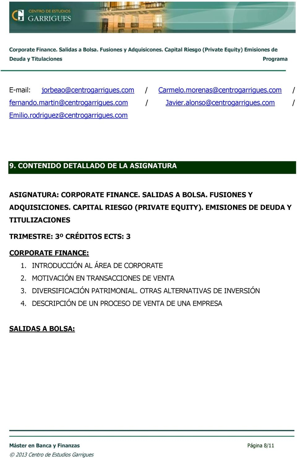 CAPITAL RIESGO (PRIVATE EQUITY). EMISIONES DE DEUDA Y TITULIZACIONES TRIMESTRE: 3º CRÉDITOS ECTS: 3 CORPORATE FINANCE: 1. INTRODUCCIÓN AL ÁREA DE CORPORATE 2.