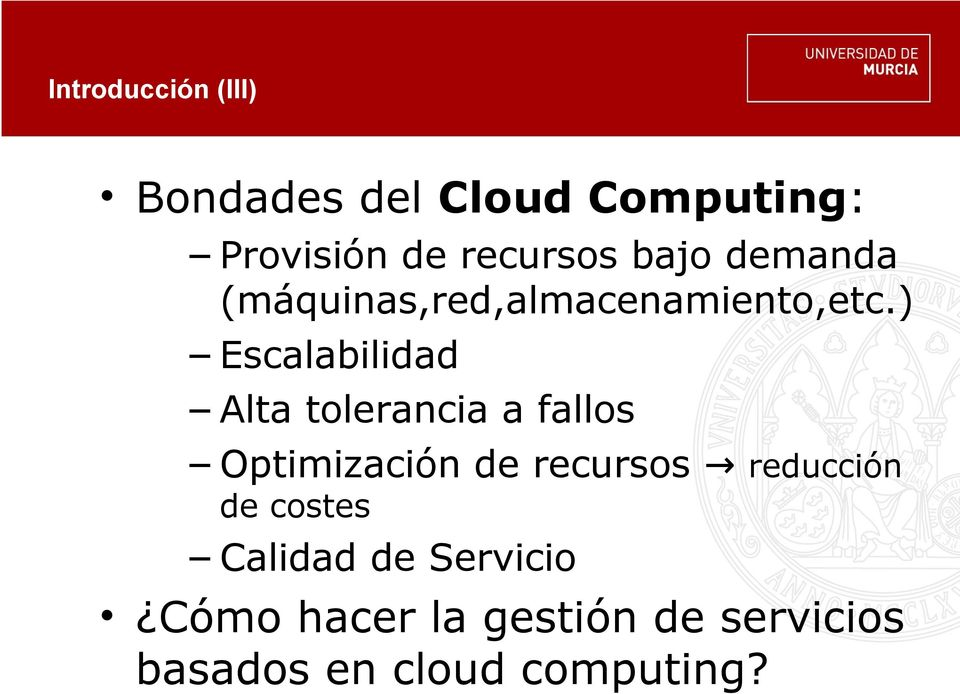 ) Escalabilidad Alta tolerancia a fallos Optimización de recursos