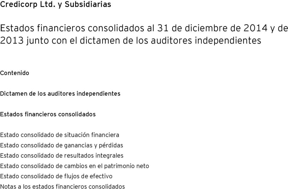 independientes Contenido Dictamen de los auditores independientes Estados financieros consolidados Estado consolidado de