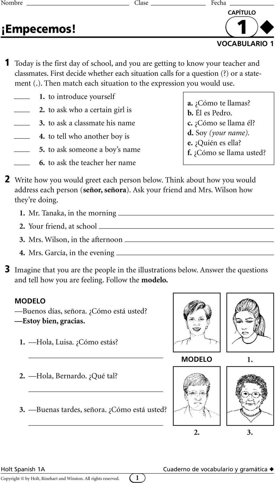 to ask someone a boy s name 6. to ask the teacher her name 2 Write how you would greet each person below. Think about how you would address each person (señor, señora). Ask your friend and Mrs.