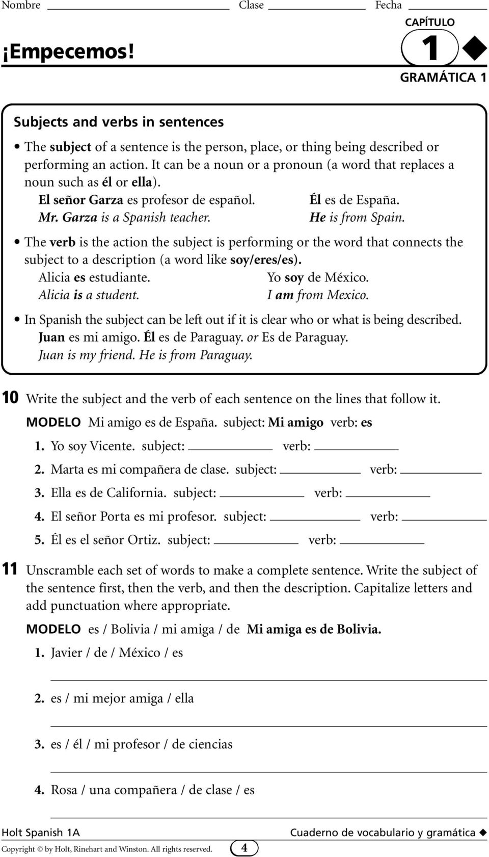 The verb is the action the subject is performing or the word that connects the subject to a description (a word like soy/eres/es). Alicia es estudiante. Yo soy de México. Alicia is a student.