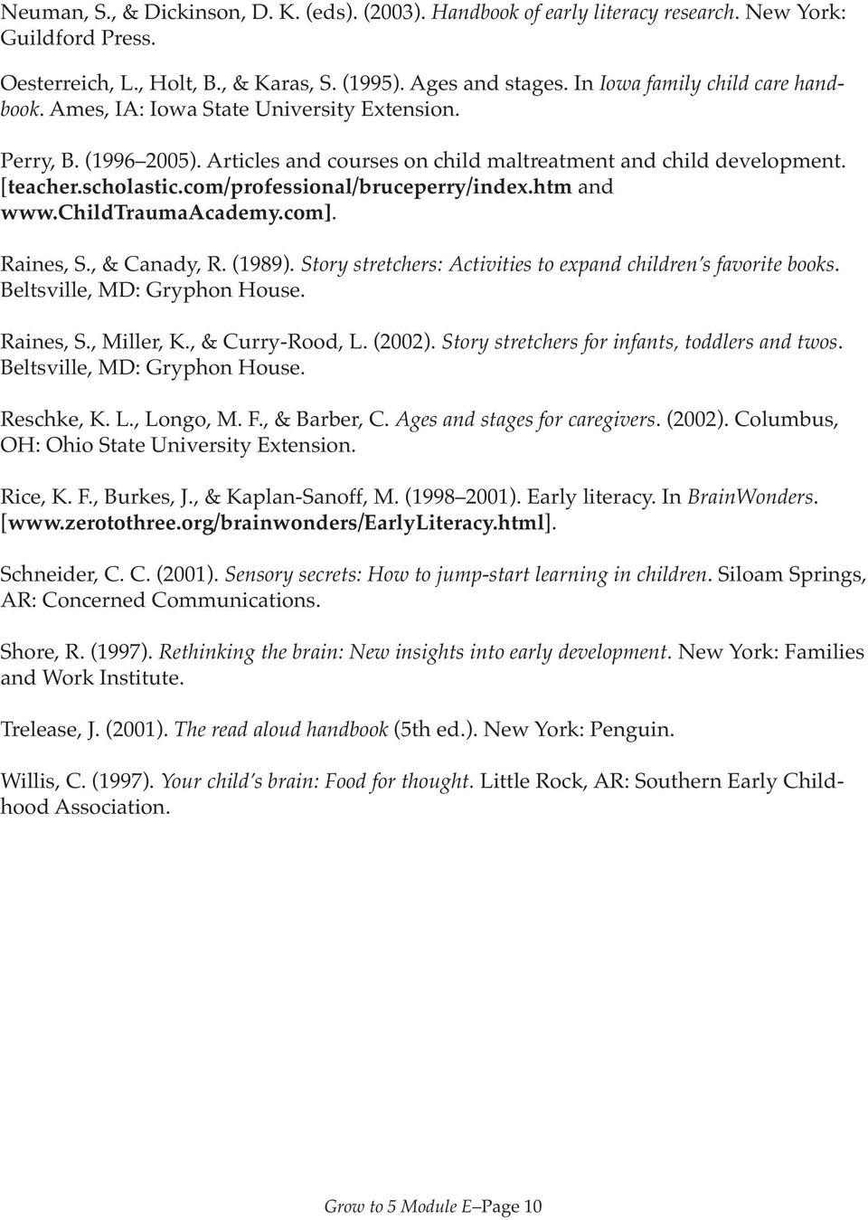 com/professional/bruceperry/index.htm and www.childtraumaacademy.com]. Raines, S., & Canady, R. (1989). Story stretchers: Activities to expand children s favorite books. Beltsville, MD: Gryphon House.