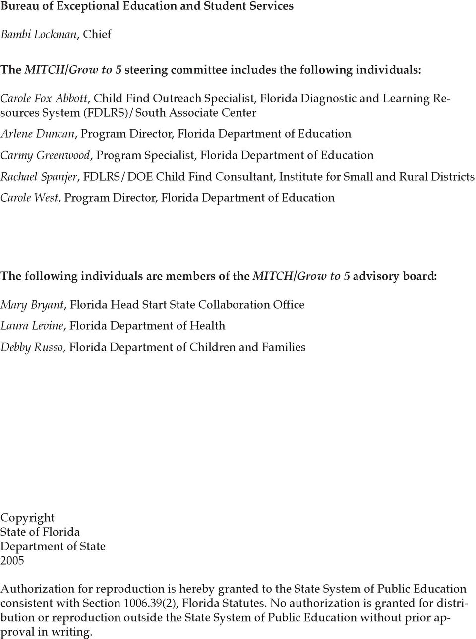 Institute for Small and Rural Districts Carole West, Program Director, The following individuals are members of the MITCH/Grow to 5 advisory board: Mary Bryant, Florida Head Start State Collaboration
