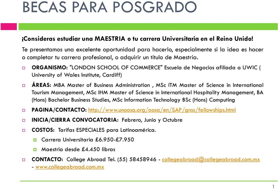 "ORGANISMO: ""LONDON SCHOOL OF COMMERCE"" Escuela de Negocios afiliada a UWIC ( University of Wales Institute, Cardiff) ÁREAS: MBA Master of Business Administration, MSc ITM Master of Science in"