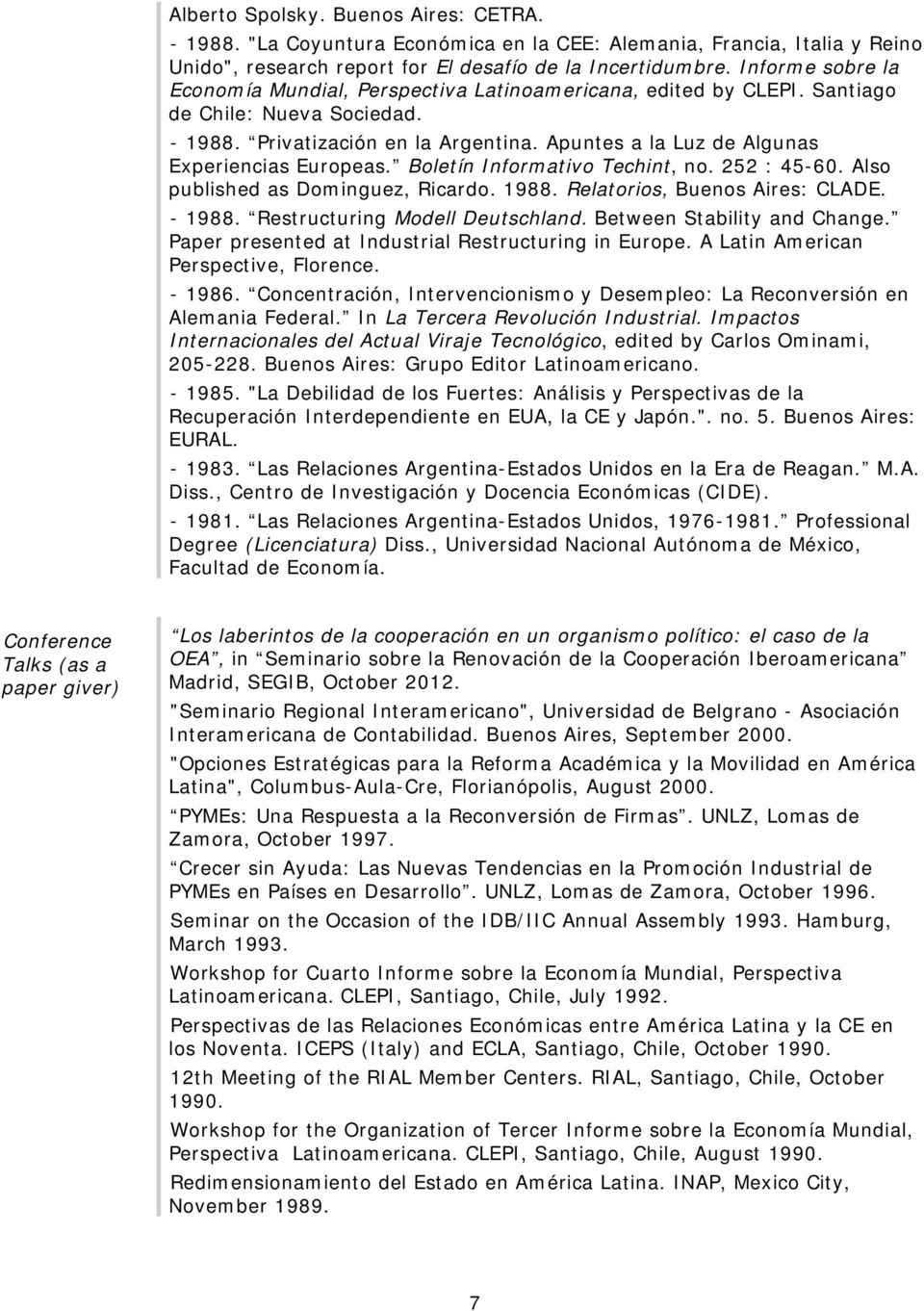 Apuntes a la Luz de Algunas Experiencias Europeas. Boletín Informativo Techint, no. 252 : 45-60. Also published as Dominguez, Ricardo. 1988. Relatorios, : CLADE. - 1988.
