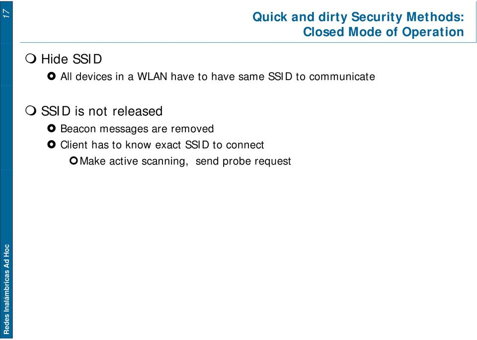 released Beacon messages are removed Client has to know exact SSID to