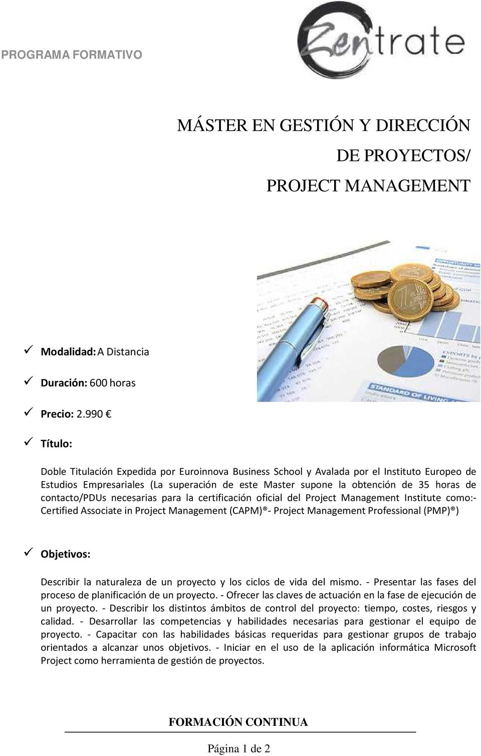 contacto/pdus necesarias para la certificación oficial del Project Management Institute como:- Certified Associate in Project Management (CAPM) - Project Management Professional (PMP) ) Objetivos: