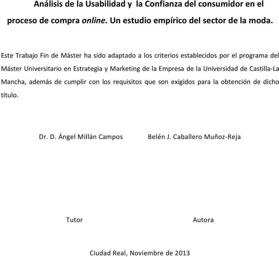 Marketing de la Empresa de la Universidad de Castilla-La Mancha, además de cumplir con los requisitos que son exigidos para la