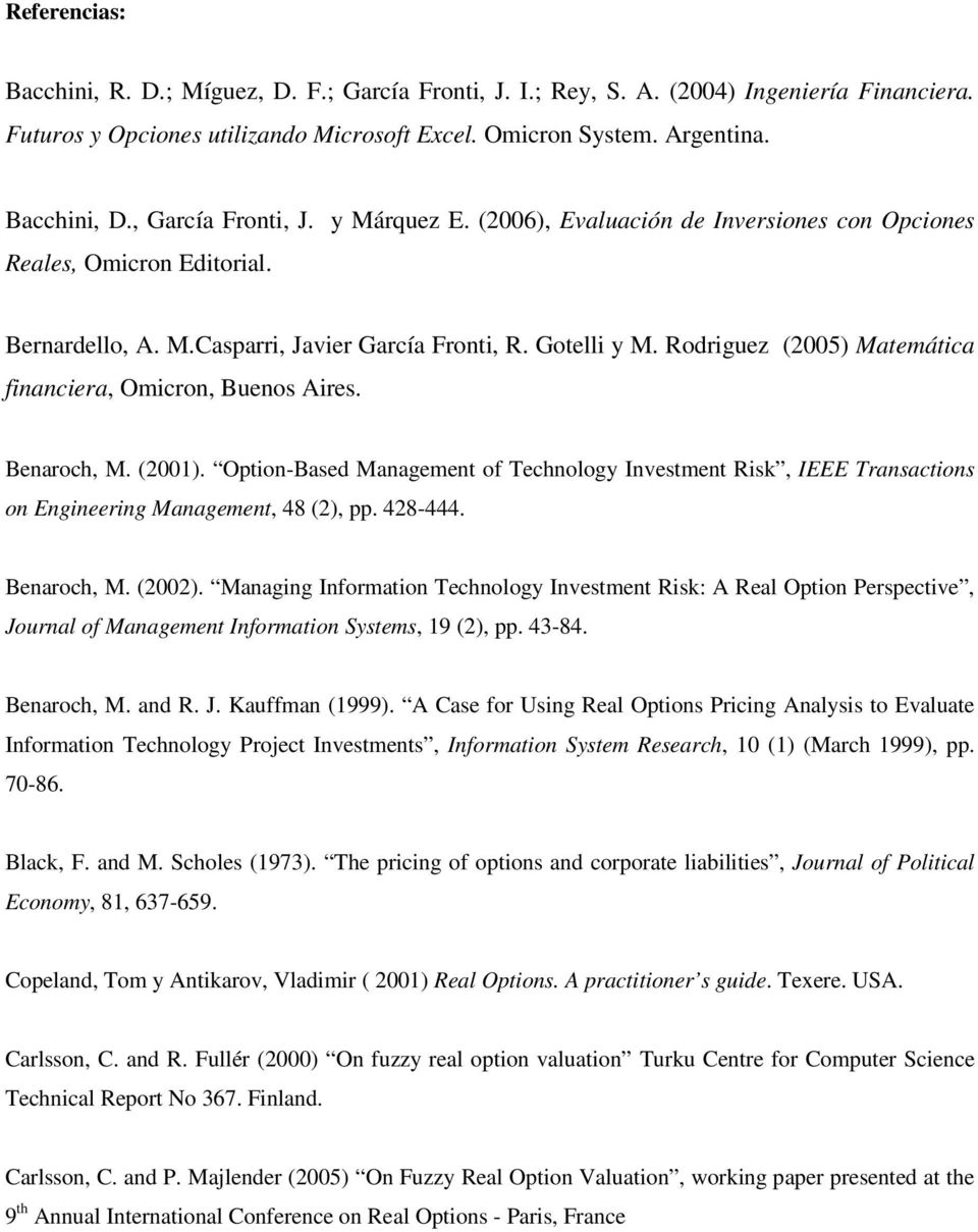 Rodriguez (25) Matemática financiera, Omicron, Buenos Aires. Benaroch, M. (21). Option-Based Management of Technology Investment Risk, IEEE Transactions on Engineering Management, 48 (2), pp. 428-444.